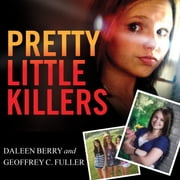 Pretty Little Killers - The Truth Behind the Savage Murder of Skylar Neese audiobook by Daleen Berry, Geoffrey C. Fuller
