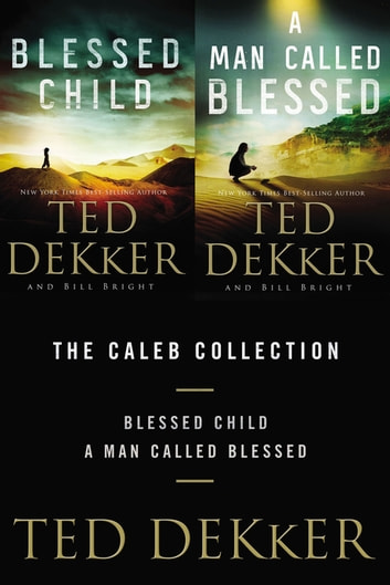 The Caleb Collection - Blessed Child and A Man Called Blessed ebook by Ted Dekker