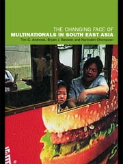 The Changing Face of Multinationals in South East Asia ebook by Tim Andrews,Bryan J. Baldwin,Nartnalin Chompusri
