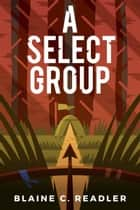 A Select Group ebook by Blaine Readler