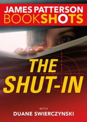 The Shut-In ebook by James Patterson, Duane Swierczynski