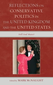 Reflections on Conservative Politics in the United Kingdom and the United States - Still Soul Mates? ebook by Mark McNaught,Nigel F. B. Allington,Sébastien Caré,James W. Ceaser,Daniel DiSalvo,Paul T. McCartney,Michael Parsons,Gillian Peele
