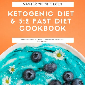 Master Weight Loss: Ketogenic Diet & 5:2 Fast Diet Cookbook Ketogenic Desserts & Sweet Snacks Fat Bomb & 5:2 Diet Recipes audiobook by Greenleatherr