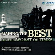 Making the Best of the Worst of Times - A Journey through First Peter, Part 3 audiobook by Chip Ingram