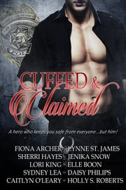 Cuffed & Claimed Box Set ebook by Lori King,Caitlyn O'Leary,Daisy Philips,Elle Boon,Fiona Archer,Holly S. Roberts,Jenika Snow,Lynne St. James,Sherri Hayes,Sydney Lea