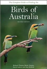 The Complete Guide to Finding the Birds of Australia ebook by Richard  Thomas,Sarah Thomas,David Andrew,Alan McBride