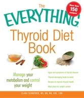 The Everything Thyroid Diet Book: Manage Your Metabolism and Control Your Weight ebook by Frick, Kelly