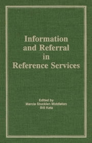 Information and Referral in Reference Services ebook by Linda S Katz