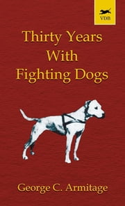 Thirty Years with Fighting Dogs ebook by George Armitage