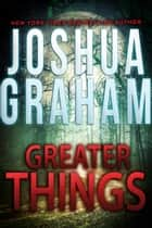 GREATER THINGS ebook by Joshua Graham