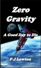 Zero Gravity: A Good Day to Die ebook by P J Lawton