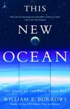 This New Ocean - The Story of the First Space Age ebook by William E. Burrows