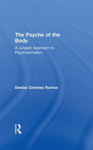The Psyche of the Body - A Jungian Approach to Psychosomatics ebook by Denise Gimenez Ramos