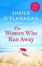 The Women Who Ran Away - And the secrets that followed them . . . ebook by Sheila O'Flanagan