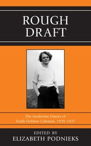 Rough Draft - The Modernist Diaries of Emily Holmes Coleman, 1929-1937 ebook by Elizabeth Podnieks
