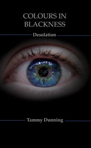 Colours In Blackness: Book #3 - Desolation ebook by Tammy Dunning