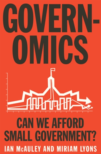 Governomics - Can we afford small government? ebook by Ian McAuley,Miriam Lyons