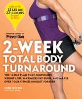 2-Week Total Body Turnaround: The 14-Day Plan That Jumpstarts Weight Loss, Maximizes Fat Burn, and Makes Over Your Fitness Mindset Forever - The 14-Day Plan That Jumpstarts Weight Loss, Maximizes Fat Burn, and Makes Over Your Fitness Mindset Forever ebook by Chris Freytag, Alyssa Shaffer