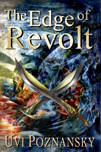 The Edge of Revolt - The David Chronicles, #3 ebook by Uvi Poznansky
