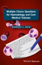 Multiple Choice Questions for Haematology and Core Medical Trainees ebook by Barbara J. Bain