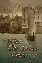 What The Moon Saw and Other Tales ebook by Hans Andersen