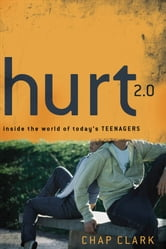 Hurt 2.0 () - Inside the World of Today's Teenagers ebook by Chap Clark