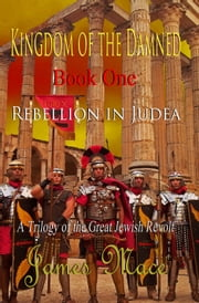 Kingdom of the Damned: Rebellion in Judea ebook by James Mace