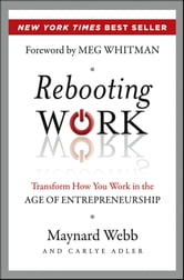 Rebooting Work - Transform How You Work in the Age of Entrepreneurship ebook by Maynard Webb,Carlye Adler