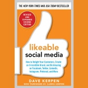 Likeable Social Media, Revised and Expanded: How to Delight Your Customers, Create an Irresistible Brand, and Be Amazing on Facebook, Twitter, LinkedIn, audiobook by Dave Kerpen, Carrie Kerpen, Mallorie Rosenbluth,...