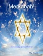 Merkabah! - Your Amazing Spiritual Vehicle! ebook by The Abbotts