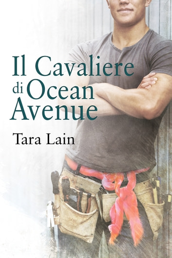 Il Cavaliere di Ocean Avenue ebook by Tara Lain