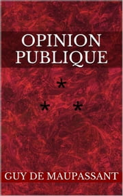 Opinion publique ebook by Guy de Maupassant