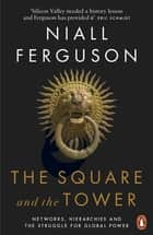 The Square and the Tower - Networks, Hierarchies and the Struggle for Global Power ebook by Niall Ferguson