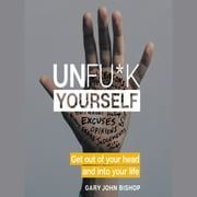Unfu*k Yourself audiobook by Gary Bishop