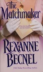 The Matchmaker eBook par Rexanne Becnel