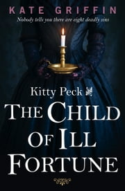 Kitty Peck and the Child of Ill-Fortune ebook by Kate Griffin