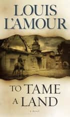 To Tame a Land ebook by Louis L'Amour