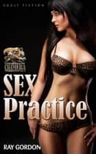 Sex Practice ebook by Ray Gordon