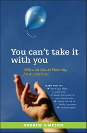 You Can't Take It With You - Wills and Estate Planning for Australians ebook by Andrew Simpson