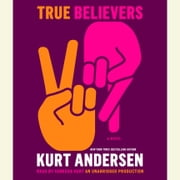 True Believers - A Novel audiobook by Kurt Andersen