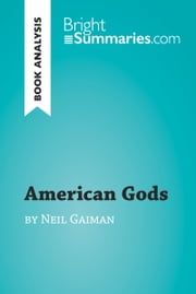 American Gods by Neil Gaiman (Book Analysis) - Detailed Summary, Analysis and Reading Guide ebook by Bright Summaries
