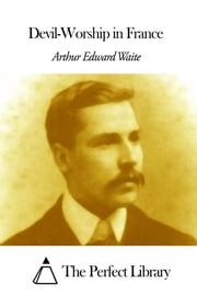Devil-Worship in France ebook by Arthur Edward Waite