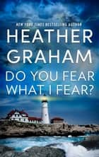 Do You Fear What I Fear? 電子書籍 by Heather Graham