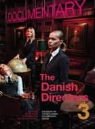 The Danish Directors 3 - Dialogues on the New Danish Documentary Cinema ebook by Mette Hjort, Ib Bondebjerg, Eva Novrup Redvall