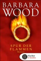 Spur der Flammen - Roman ebook by Barbara Wood, Susanne Dickerhof-Kranz