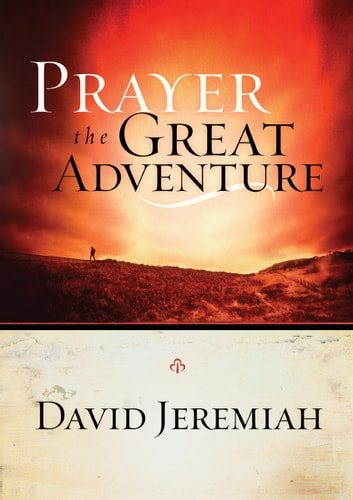 Prayer, the Great Adventure ebook by Dr. David Jeremiah