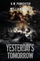 Yesterday's Tomorrow - Tomorrow's War, #1 ebook by William DuPree, G.W. Pomichter