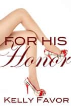 For His Honor (For His Pleasure, Book 4) ebook by Kelly Favor