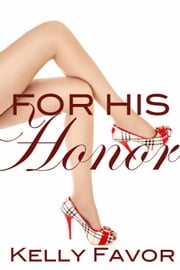 For His Honor (For His Pleasure, Book 4) - (The Submission of Miss Masters, BDSM) ebook by Kelly Favor