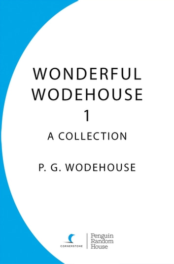 Wonderful Wodehouse 1: A Collection - The Inimitable Jeeves, Carry On Jeeves, Very Good Jeeves ebook by P.G. Wodehouse